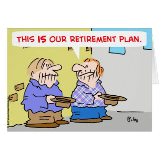 this is our retirement plan bums panhandlers card