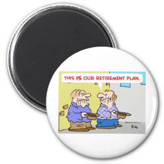this is our retirement plan bums panhandlers magnet