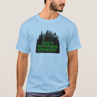This is Squatchin Country! - Clothes Only T-Shirt