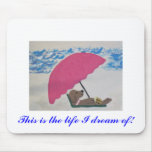 This is the life I dream of! - mouse pad