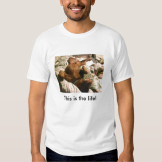This is the life! t shirt