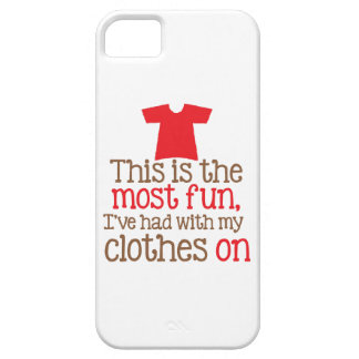 This is the most fun I ve had with my clothes on iPhone 5/5S Cases