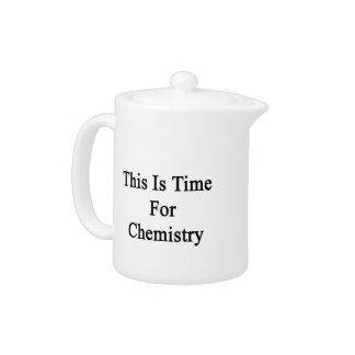 This Is Time For Chemistry