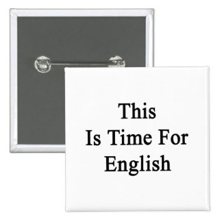 This Is Time For English Pin