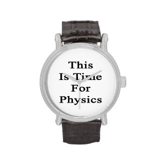 This Is Time For Physics Wristwatches