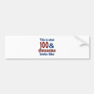 This is what 100 and awesome look like bumper sticker