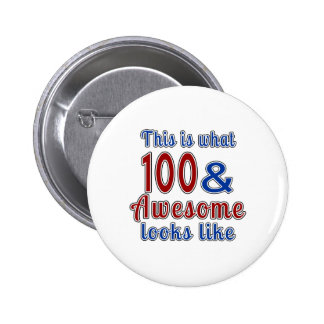 This is what 100 and awesome look like pinback button