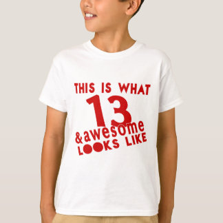 This Is What 13 & Awesome Look s Like T-Shirt