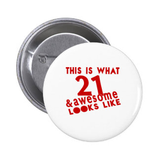 This Is What 21 & Awesome Look s Like Pinback Button