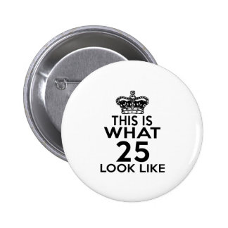 This Is What 25 Look Like Pinback Button