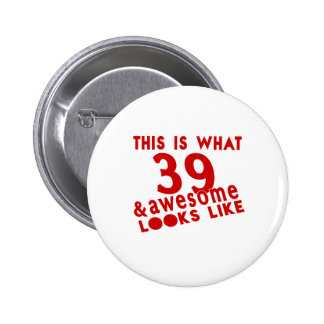 This Is What 39 & Awesome Look s Like Pinback Button