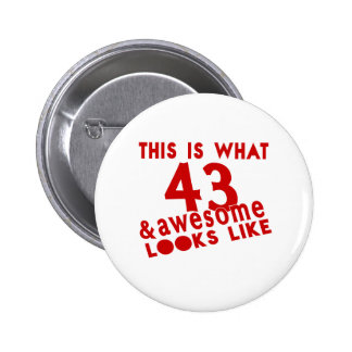 This Is What 43 & Awesome Look s Like Pinback Button