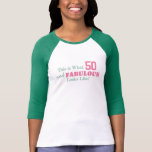 THIS is what 50 and FABULOUS Looks Like! T-Shirt
