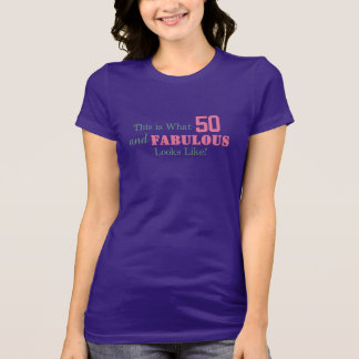 THIS is what 50 and FABULOUS Looks Like! T Shirt