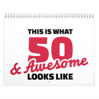 This is what 50 years and awesome looks like wall calendar
