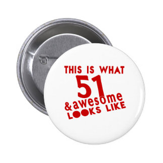 This Is What 51 & Awesome Look s Like Pinback Button
