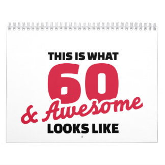 This is what 60 years and awesome looks like calendar