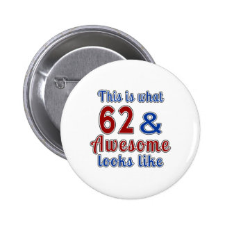 This is what 62 and awesome look like pinback button