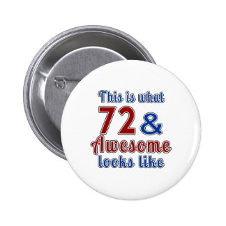 This is what 72 and awesome look like pinback button