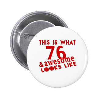 This Is What 76 & Awesome Look s Like Pinback Button