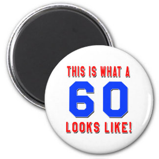 This is what a 60 looks like refrigerator magnet