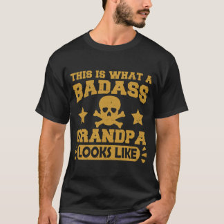 THIS IS WHAT A BADASS GRANDPA LOOKS LIKE T-Shirt
