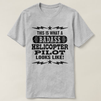 This Is What A Badass Helicopter Pilot looks Like T-Shirt