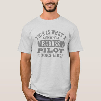 This Is What A Badass Pilot Looks Like T-Shirt