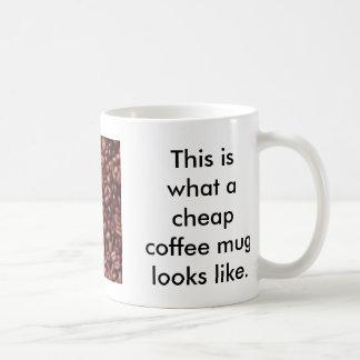 This is what a cheap coffee mug l...
