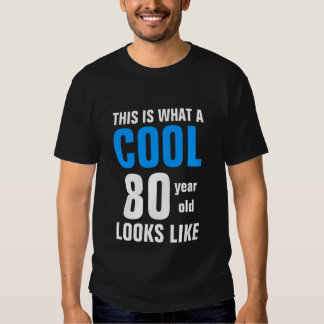 This is what a Cool 80 year old looks like Shirt