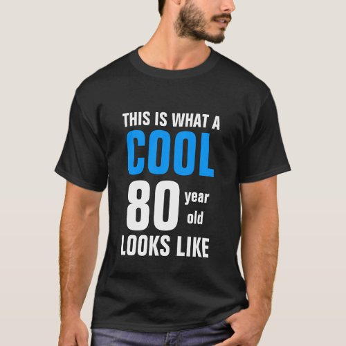 This is what a Cool 80 year old looks like T_Shirt