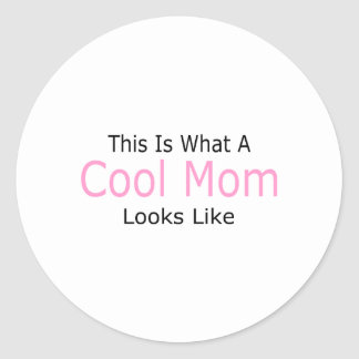 This Is What A Cool Mom Looks Like Classic Round Sticker