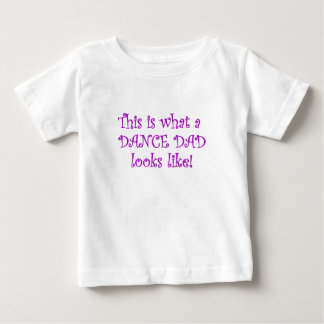 This is what a Dance Dad looks like Baby T-Shirt