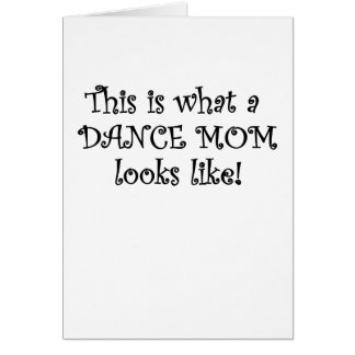 This is What a Dance Mom Looks Like Card