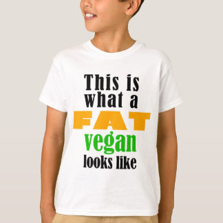 This is what a Fat Vegan Looks Like T-Shirt