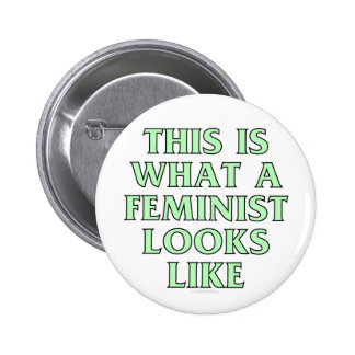 This is what a feminist looks like buttons