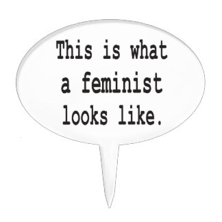 This is what a feminist looks like. cake topper