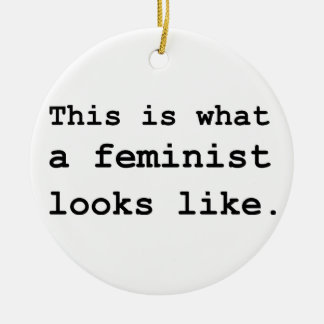 This is what a feminist looks like. ceramic ornament