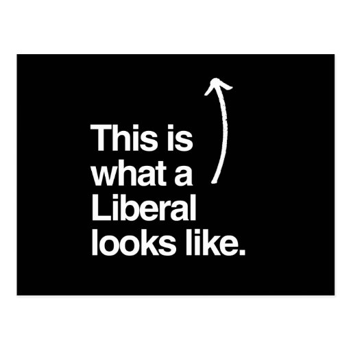 THIS IS WHAT A LIBERAL LOOKS LIKE.png Postcard