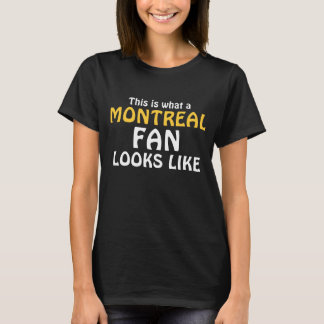 This is what a Montreal Fan looks like T-Shirt