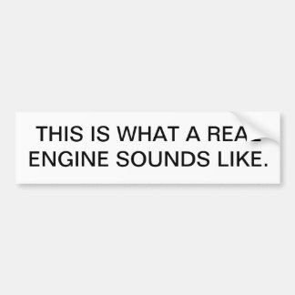 THIS IS WHAT A REAL ENGINE SOUNDS LIKE. CAR BUMPER STICKER