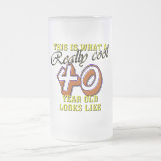 This is what a really cool 40 year old looks like 16 oz frosted glass beer mug