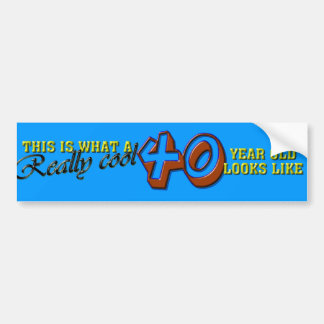 This is what a really cool 40 year old looks like bumper sticker