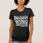 This is what a Right Wing Extremist Looks Like Tshirts