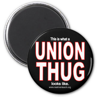 This is what a UNION THUG looks like 2 Inch Round Magnet