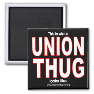 This is what a UNION THUG looks like. 2 Inch Square Magnet