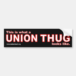 This is what a UNION THUG looks like Bumper Sticker