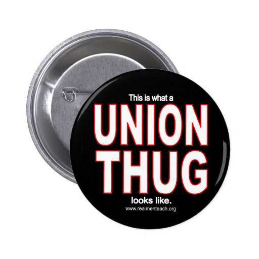 This is what a UNION THUG looks like. Pins
