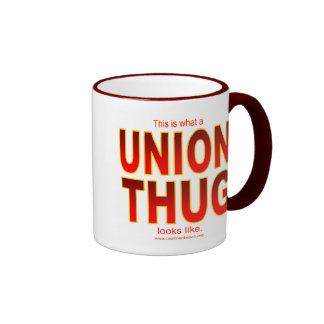 This is what a UNION THUG looks like. Ringer Coffee Mug