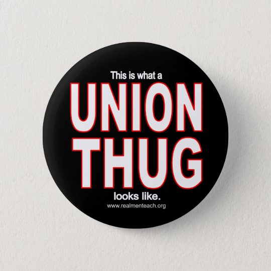 This is what a UNION THUG looks like. Pinback Button